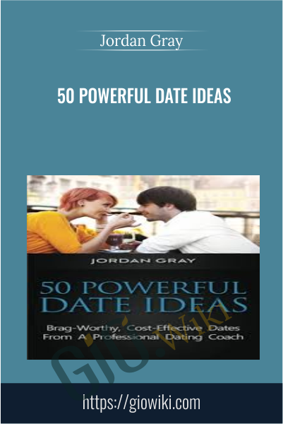 50 Powerful Date Ideas  - Jordan Gray