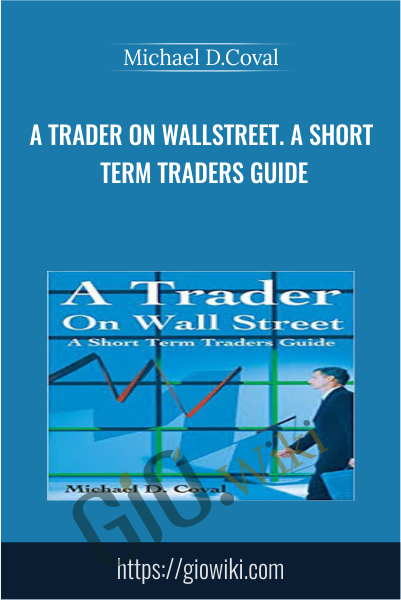 A Trader on WallStreet. A Short Term Traders Guide - Michael D.Coval