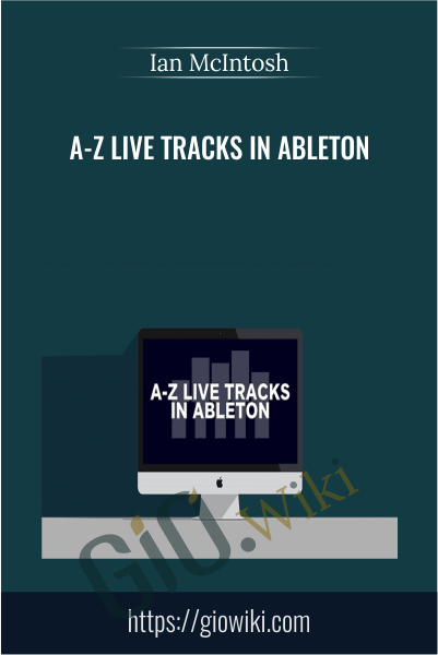 A-Z Live Tracks In Ableton - Ian McIntosh