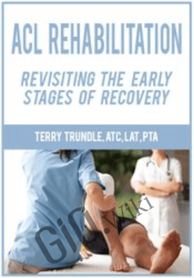 ACL Rehabilitation: Revisiting the Early Stages of Recovery - Terry Trundle