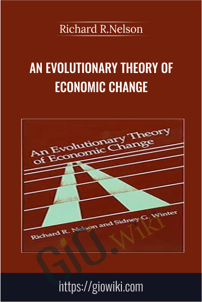An Evolutionary Theory of Economic Change - Richard R.Nelson