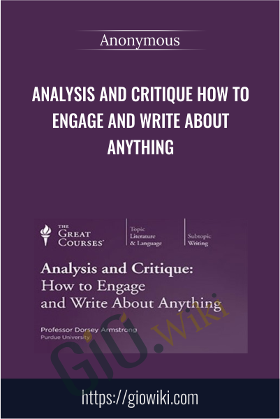 Analysis and Critique How to Engage and Write about Anything
