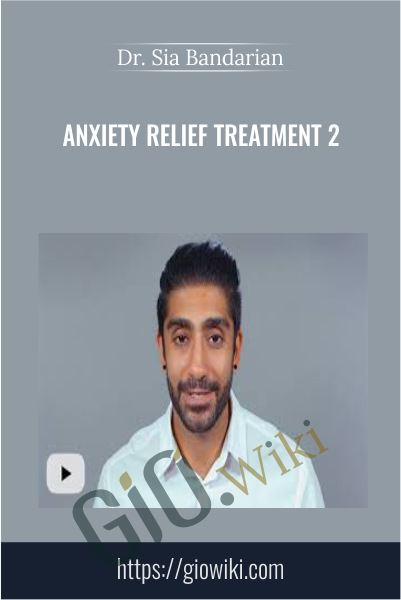 Anxiety Relief Treatment 2 - Dr Sia Bandarian