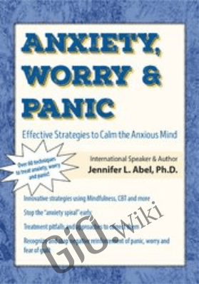 Anxiety, Worry & Panic: Effective Strategies to Calm the Anxious Mind - Jennifer L. Abel