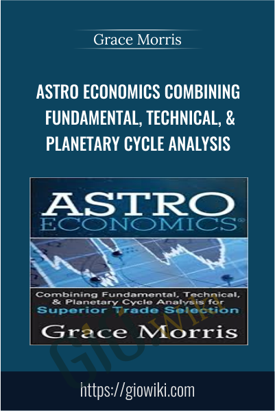 Astro Economics Combining Fundamental, Technical, & Planetary Cycle Analysis - Grace Morris