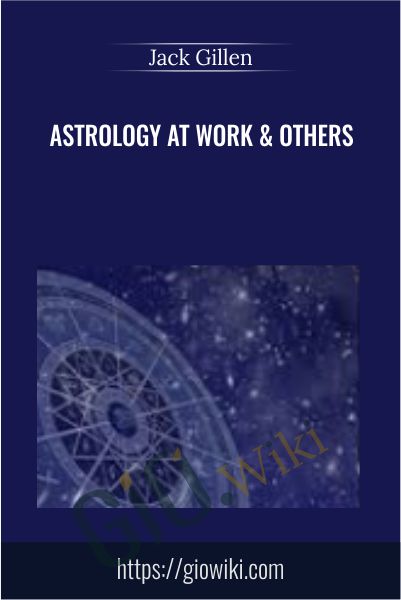 Astrology At Work & Others - Jack Gillen