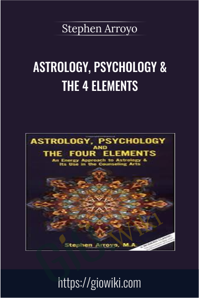 Astrology, Psychology & The 4 Elements - Stephen Arroyo