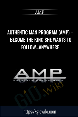 Authentic Man Program (AMP) – Become The King She Wants To Follow… Anywhere - AMP