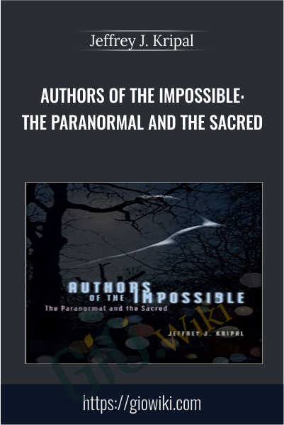 Authors of the Impossible: The Paranormal and the Sacred - Jeffrey J. Kripal