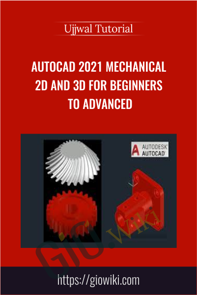 AutoCAD 2021 Mechanical 2D and 3D for Beginners to Advanced - Ujjwal Tutorial