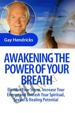 Awakening the Power of Your Breath - Gay Hendricks, Ph.D