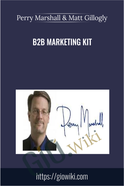 B2B Marketing Kit - Perry Marshall & Matt Gillogly