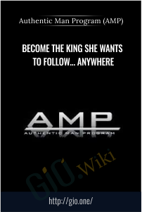 Become The King She Wants To Follow… Anywhere – Authentic Man Program (AMP)