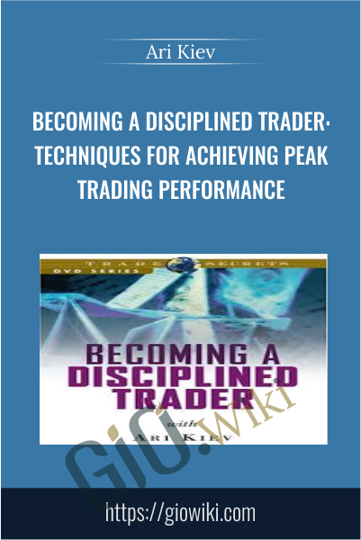 Becoming a Disciplined Trader: Techniques for Achieving Peak Trading Performance - Ari Kiev