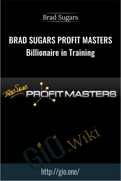 Billionaire in Training - Profit Masters - Brad Sugars