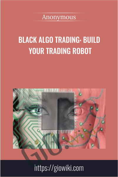Black Algo Trading: Build Your Trading Robot