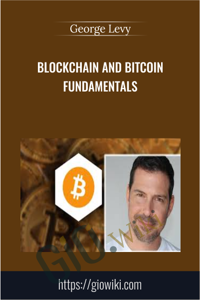 Blockchain and Bitcoin Fundamentals - George Levy