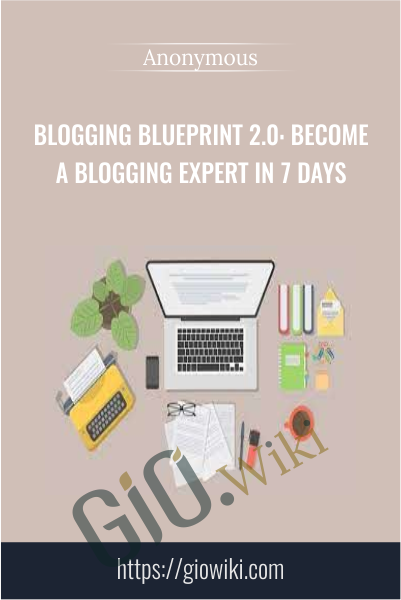 Blogging Blueprint 2.0: Become a Blogging Expert in 7 Days