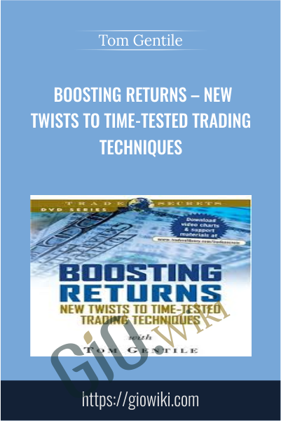 Boosting Returns – New Twists to Time-Tested Trading Techniques - Tom Gentile