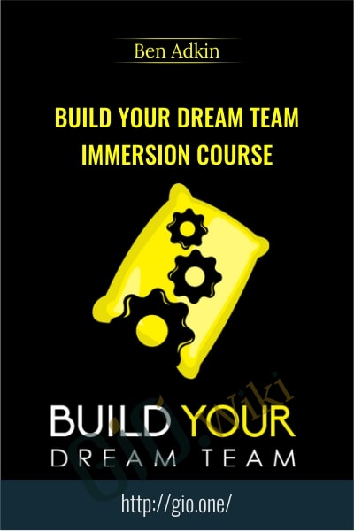 Build Your Dream Team Immersion Course - Ben Adkins