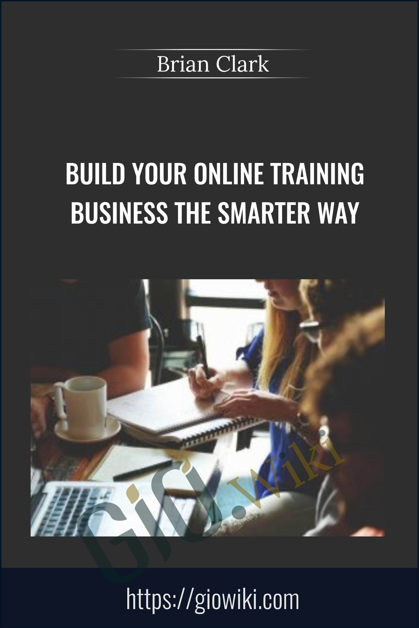 Build Your Online Training Business the Smarter Way - Brian Clark
