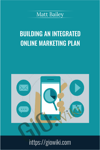 Building an Integrated Online Marketing Plan - Matt Bailey