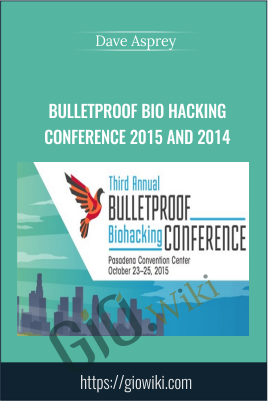 Bulletproof Bio Hacking Conference 2015 and 2014 - Dave Asprey