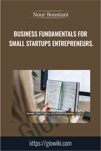 Business Fundamentals For Small Startups Entrepreneurs.- Nour Boustani