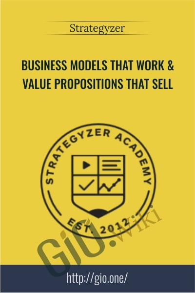 Business Models That Work & Value Propositions That Sell - Strategyzer