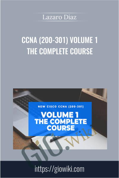 CCNA (200-301) Volume 1 The Complete Course - Lazaro Diaz