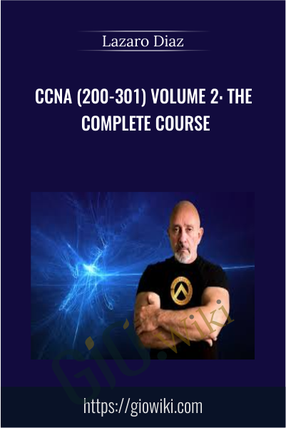 CCNA (200-301) Volume 2: The Complete Course - Lazaro Diaz