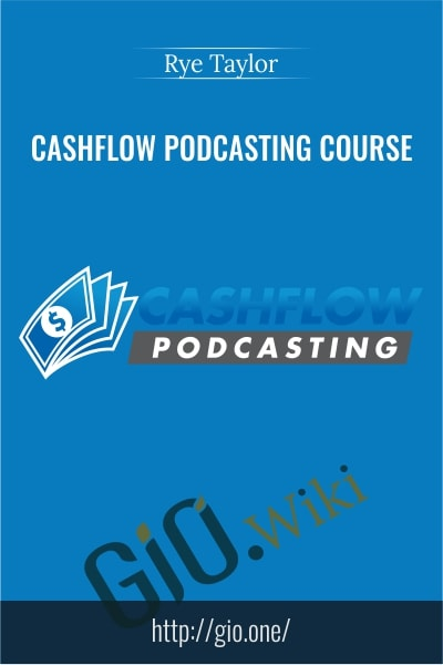 Cashflow Podcasting Course - Rye Taylor