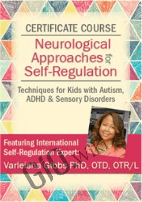 Certificate in Neurological Approaches for Self-Regulation: Techniques for Kids with Autism, ADHD & Sensory Disorders - Varleisha Gibbs