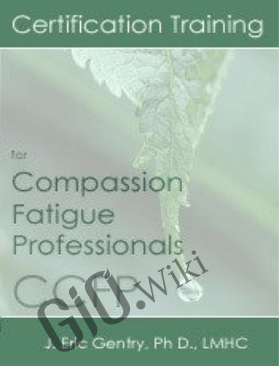 Certification Training for Compassion Fatigue Professionals (CCFP) - Bessel Van der Kolk , Eric Gentry &  Janina Fisher
