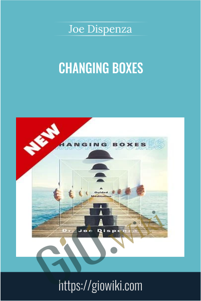 Changing Boxes - Joe Dispenza