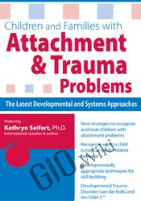 Children and Families with Attachment & Trauma Problems: The Latest Developmental and Systems Approaches - Kathryn Seifert