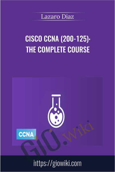 Cisco CCNA (200-125): The Complete Course - Lazaro Diaz