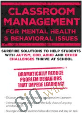 Classroom Management for Mental Health and Behavioral Issues: Surefire Solutions to Help Students with Autism, ODD, ADHD and Other Challenges Thrive at School - Jay Berk