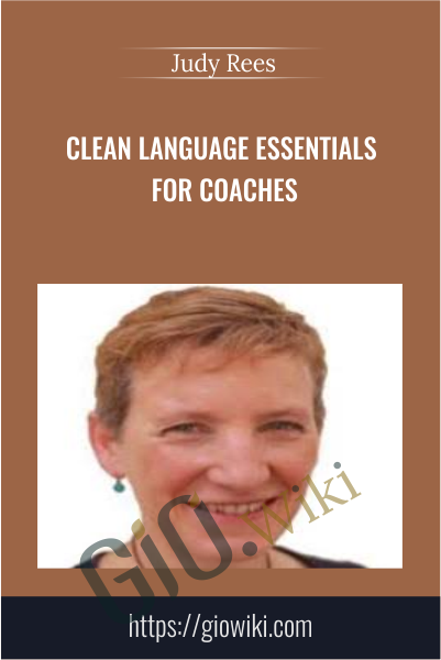 Clean Language Essentials For Coaches - Judy Rees