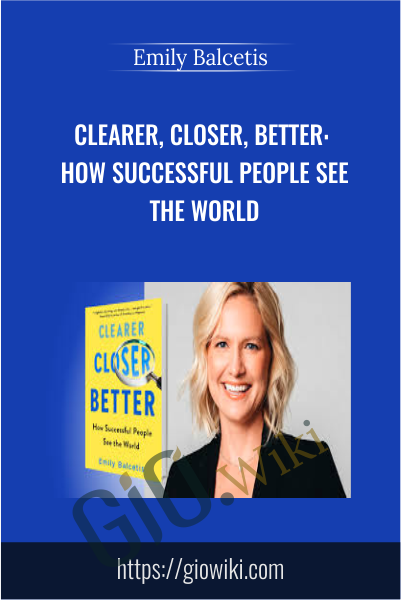 Clearer, Closer, Better: How Successful People See the World - Emily Balcetis