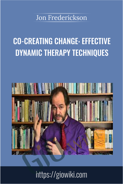 Co-Creating Change: Effective Dynamic Therapy Techniques - Jon Frederickson