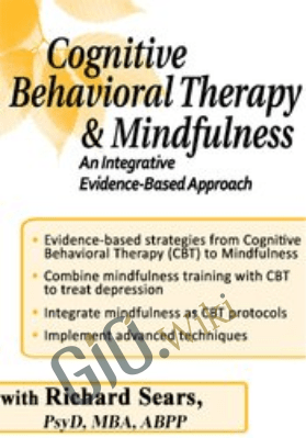 Cognitive Behavioral Therapy and Mindfulness: An Integrative Evidence-Based Approach - Richard Sears