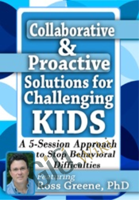 Collaborative & Proactive Solutions for Challenging Kids: A 5-Session Approach to Stop Behavioral Difficulties - Ross Greene