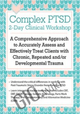 Complex PTSD Clinical Workshop: A Comprehensive Approach to Accurately Assess and Effectively Treat Clients with Chronic, Repeated and/or Developmental Trauma - Arielle Schwartz