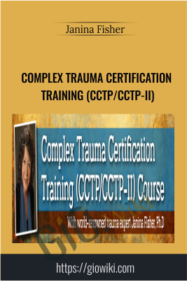 Complex Trauma Certification Training (CCTP/CCTP-II) -  Janina Fisher