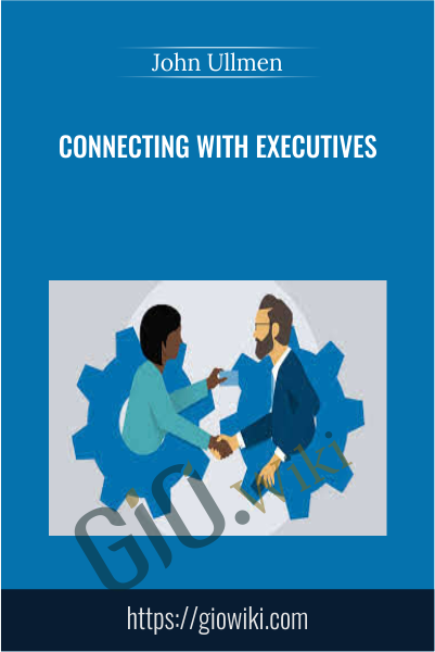 Connecting with Executives - John Ullmen