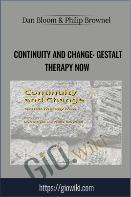 Continuity and Change: Gestalt Therapy Now - Dan Bloom & Philip Brownel