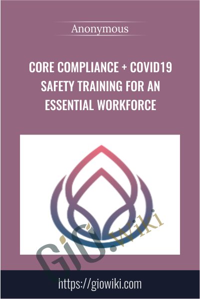 Core Compliance + COVID19 Safety Training for an Essential Workforce