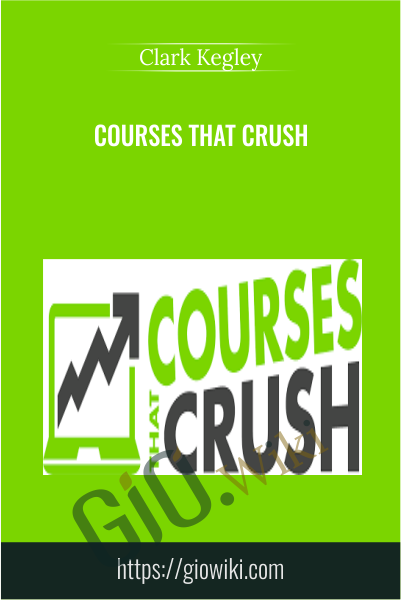 Courses that Crush - Clark Kegley