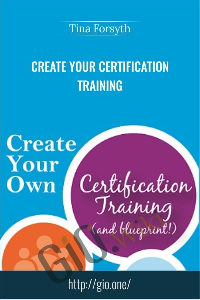 Create Your Certification Training - Tina Forsyth